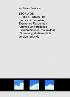 TEORIA DE ESTRUCTURAS (10 Ejercicios Resueltos, 3 Examenes Resueltos y Apuntes Universitarios Excelentemente Resumidos) (Observa gratuitamente la version reducida)