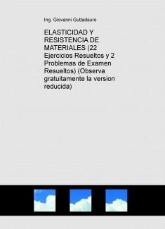 ELASTICIDAD Y RESISTENCIA DE MATERIALES (22 Ejercicios Resueltos y 2 Problemas de Examen Resueltos) (Observa gratuitamente la version reducida)