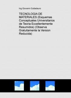 TECNOLOGIA DE MATERIALES (Esquemas Conceptuales Universitarios de Teoria Eccellentemente Resumidos) (Observa Gratuitamente la Version Reducida)