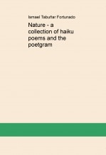 Nature - a collection of haiku poems and the  poetgram