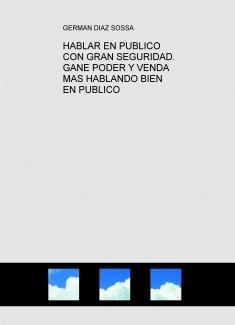 HABLAR EN PUBLICO CON GRAN SEGURIDAD. GANE PODER Y VENDA MAS HABLANDO BIEN EN PUBLICO