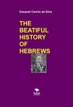 Libro THE BEATIFUL HISTORY OF HEBREWS, autor EZEQUIEL CAMILO DA SILVA zequi