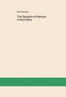 The Salvation of Palmyra A short Story