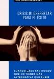Crisis,Mi Despertar para el Éxito