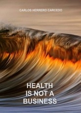 Libro HEALTH IS NOT A BUSINESS, autor CARLOS HERRERO CARCEDO