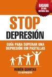 STOP DEPRESIÓN. GUÍA PARA SUPERAR UNA DEPRESIÓN SIN TOMAR PASTILLAS. BASADO EN UNA HISTORIA REAL