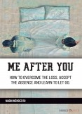 Me after you: How to overcome the loss, accept the absence and learn to let go.