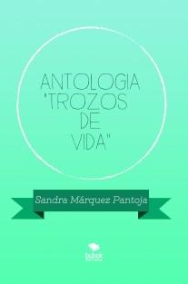 "ANTOLOGIA ""TROZOS DE VIDA"""